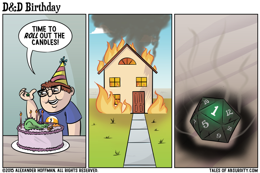 I hope your birthday's not a critical failure!
