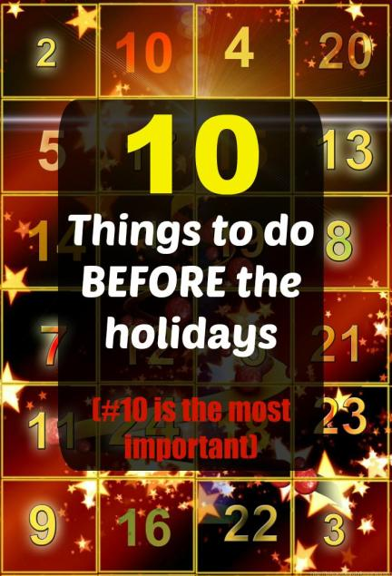 10 Things to do before the holidays. Check out #10, how easy it is to forget that one!