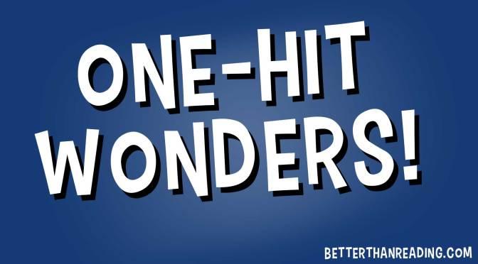 """""""One-Hit Wonders!"""""""