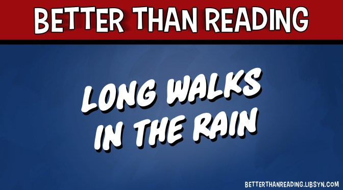 Long Walks in the Rain