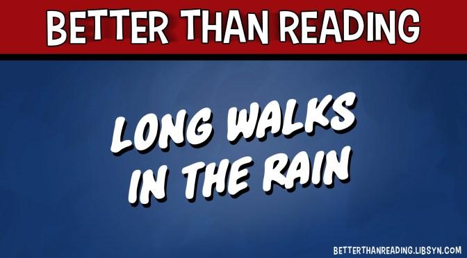 Long Walks in the Rain