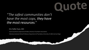 """""""The safest communities don't have the most cops, they have the most resources."""""""