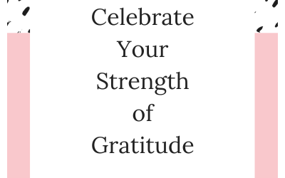 Celebrate Your Strength of Gratitude