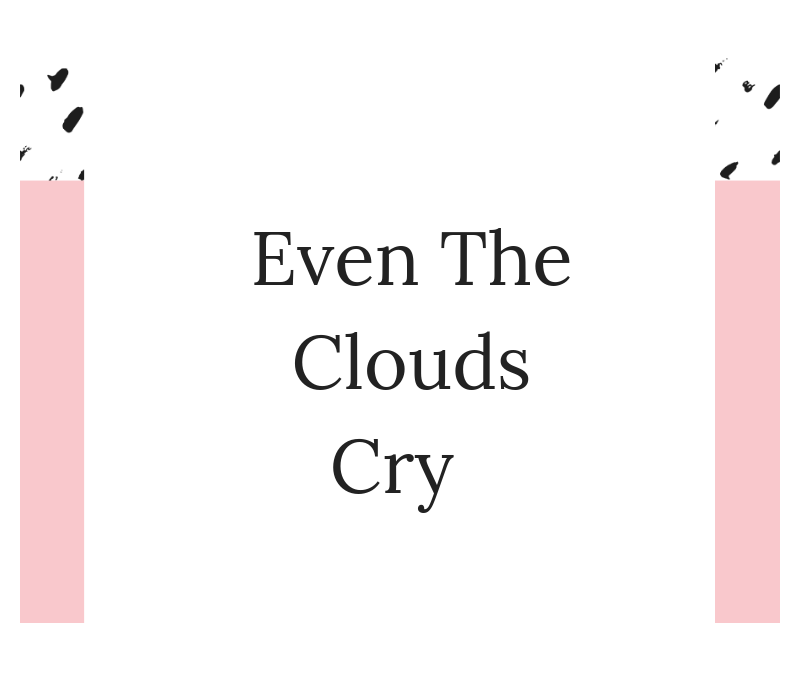 Even The Clouds Cry