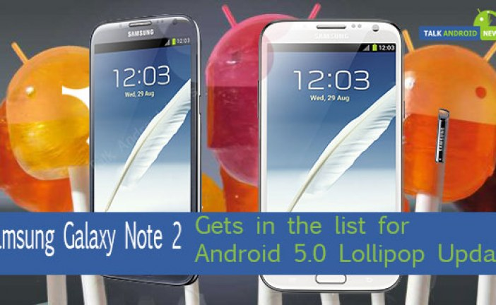 Samsung Galaxy Note 2 gets in the list for Android 5.0 Lollipop update