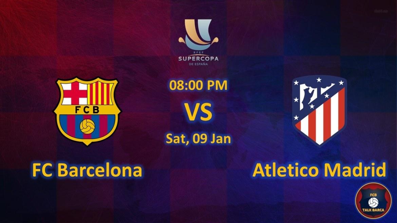 Barcelona vs Atletico Madrid January Preview - Super Copa De Espana 2019-20