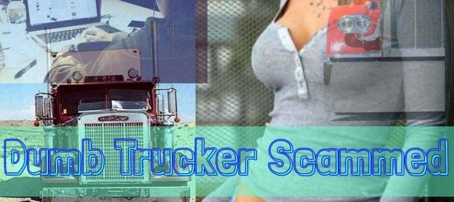 Dumb Trucker Scammed