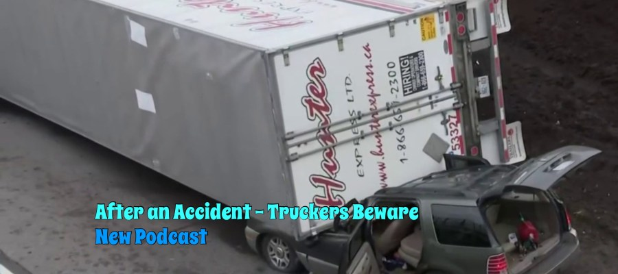 After an Accident - Truckers Beware