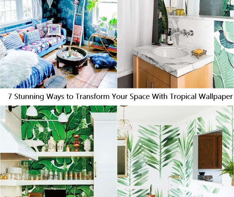 7 Stunning Ways to Transform Your Space With Tropical Wallpaper