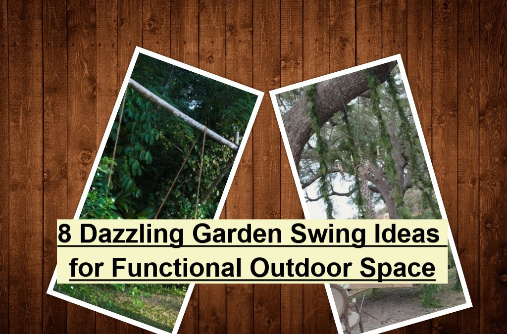 8 Dazzling Garden Swing Ideas for Functional Outdoor Space