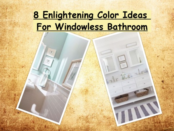 8 Enlightening Color Ideas For Windowless Bathroom