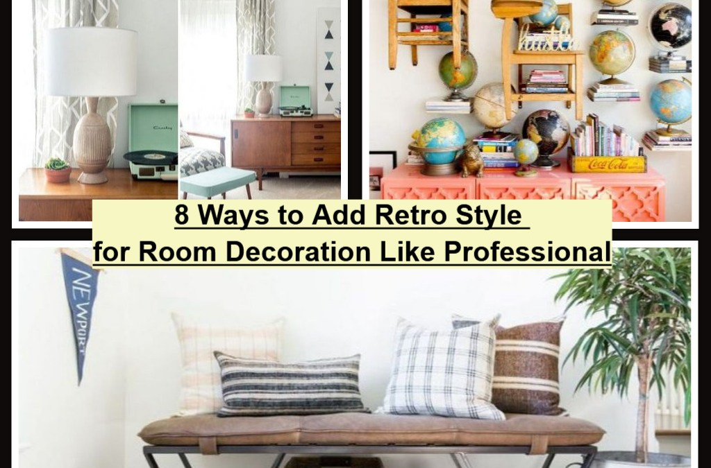 8 Ways to Add Retro Style for Room Decoration Like Professional