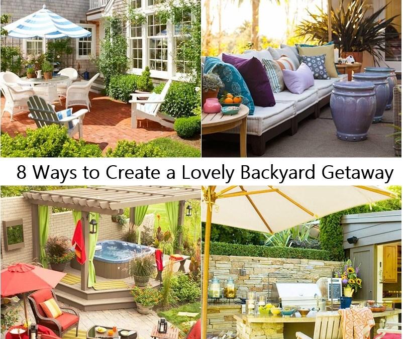 8 Ways to Create a Lovely Backyard Getaway