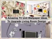 9 Amazing TV Unit Wallpaper Ideas To Upgrade Living Room Design