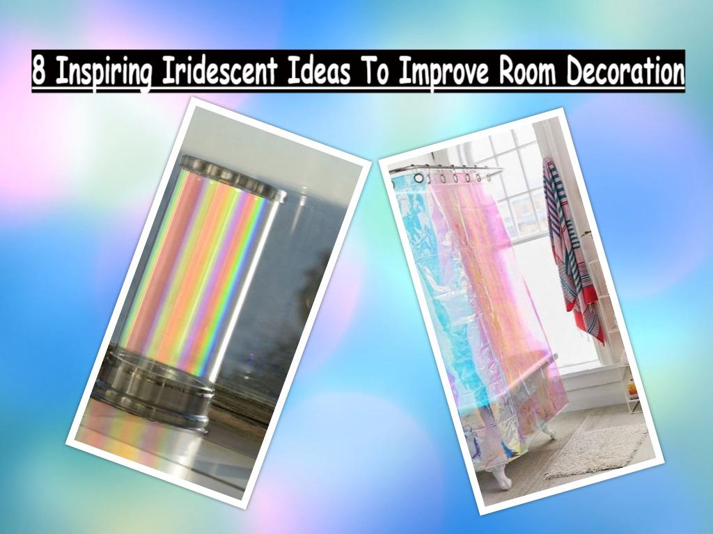 8 Inspiring Iridescent Ideas To Improve Room Decoration