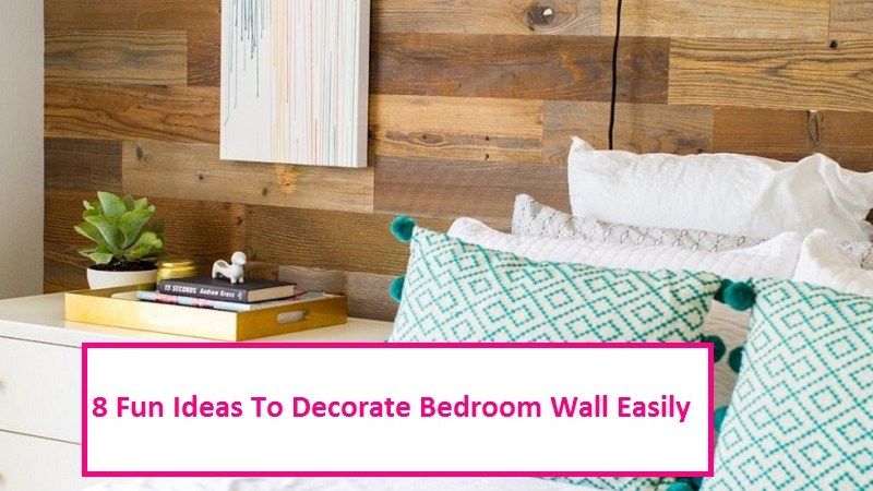 8 Fun Ideas To Decorate Bedroom Wall Easily
