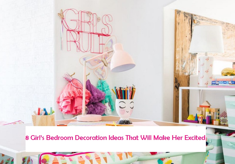 8 Girl's Bedroom Decoration Ideas That Will Make Her Excited