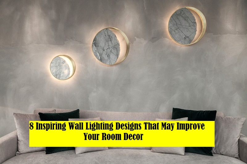 8 Inspiring Wall Lighting Designs That May Improve Your Room Decor