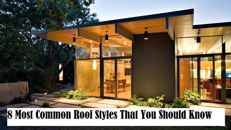 8 Most Common Roof Styles That You Should Know