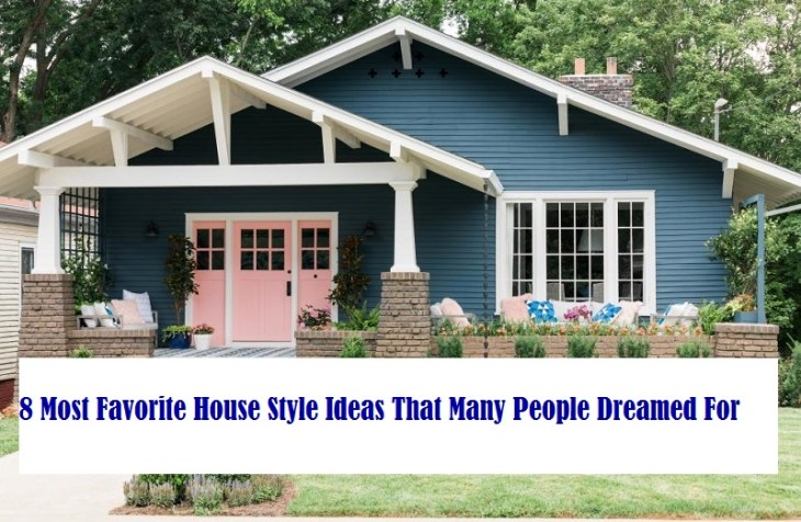 8 Most Favorite House Style Ideas That Many People Dreamed For