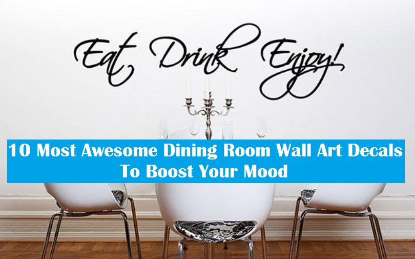 10 Most Awesome Dining Room Wall Art Decals To Boost Your Mood