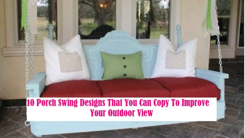 10 Porch Swing Designs That You Can Copy To Improve Your Outdoor View