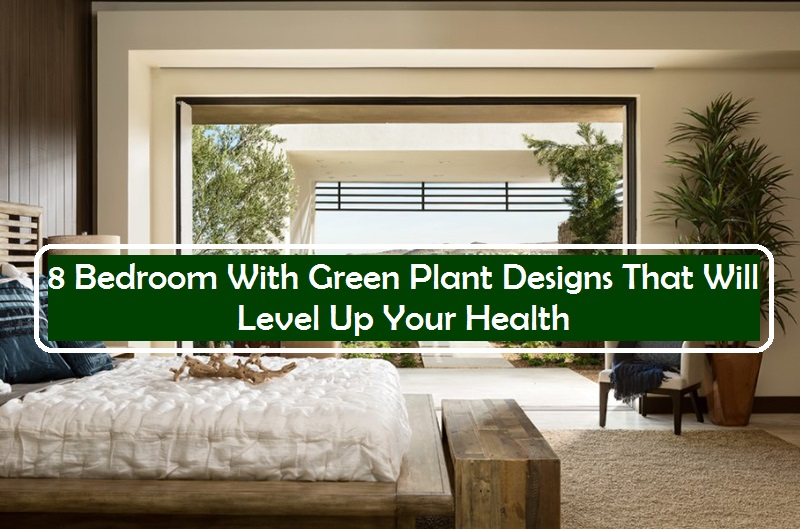 8 Bedroom With Green Plant Designs That Will Level Up Your Health
