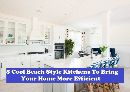 8 Cool Beach Style Kitchens To Bring Your Home More Efficient