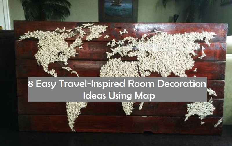 8 Easy Travel-Inspired Room Decoration Ideas Using Map