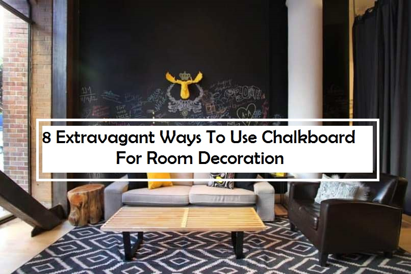 8 Extravagant Ways To Use Chalkboard For Room Decoration