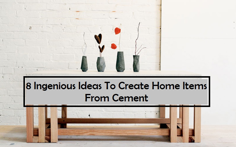 8 Ingenious Ideas To Create Home Items From Cement