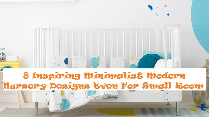 8 Inspiring Minimalist Modern Nursery Designs Even For Small Room