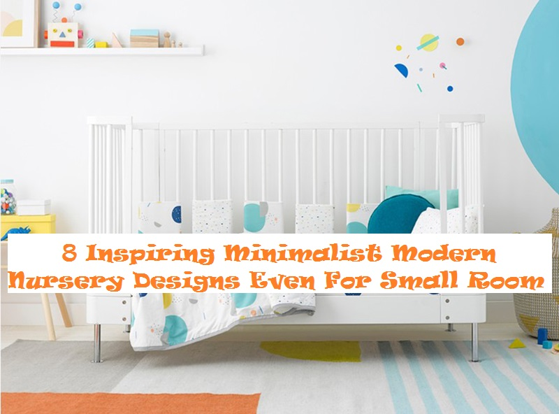 8 Inspiring Minimalist Modern Nursery Designs Even For Small Room