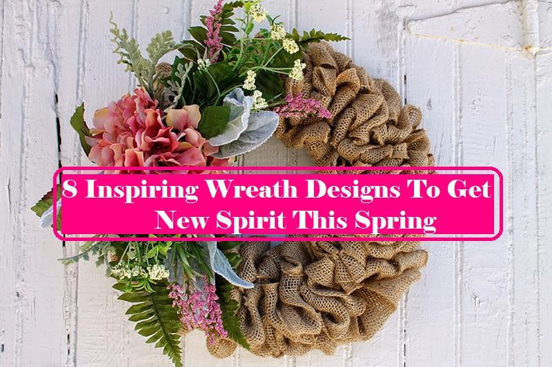 8 Inspiring Wreath Designs To Get New Spirit This Spring