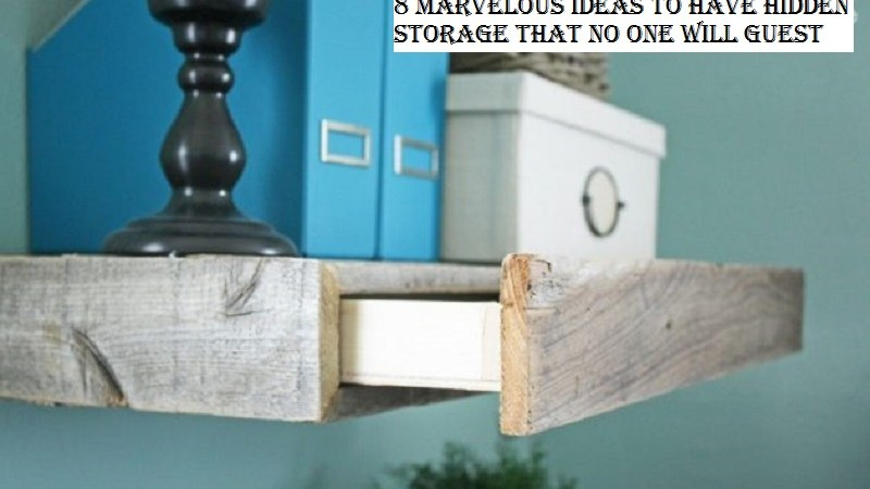 8 Marvelous Ideas To Have Hidden Storage That No One Will Guest