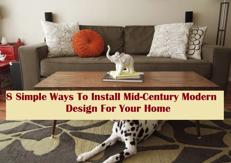 8 Simple Ways To Install Mid-Century Modern Design For Your Home