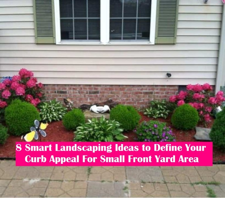 8 Smart Landscaping Ideas To Define Your Curb Appeal For Small Front Yard Area