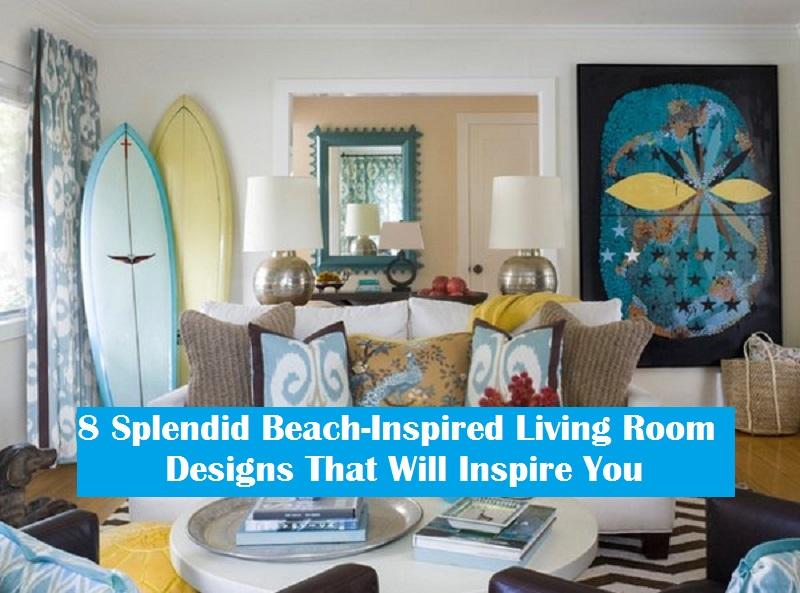 8 Splendid Beach-Inspired Living Room Designs That Will Inspire You