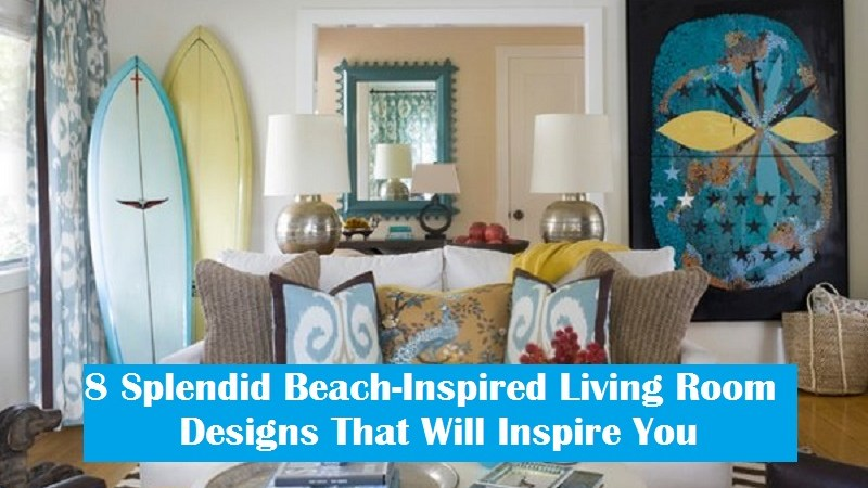 8 Splendid Beach-Inspired Living Room Designs That Will Inspire You