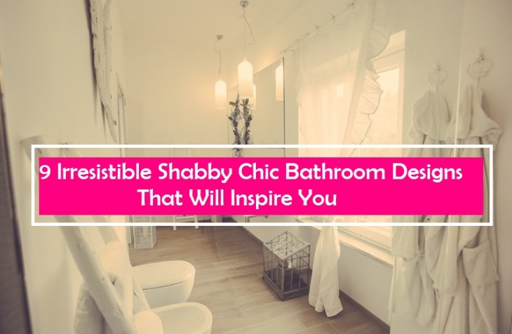 9 Irresistible Shabby Chic Bathroom Designs That Will Inspire You