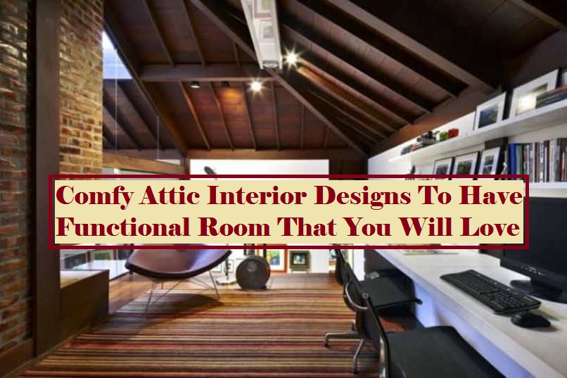 Comfy Attic Interior Designs To Have Functional Room That You Will Love