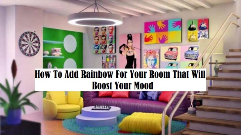 How To Add Rainbow For Your Room That Will Boost Your Mood