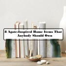8 Agate Inspired Home Items That Anybody Should Own