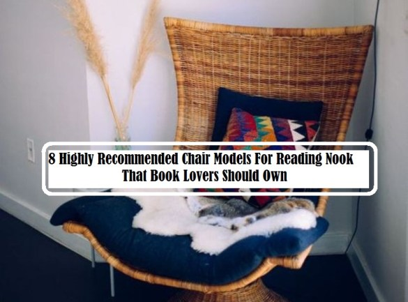 8 Highly Recommended Chair Models For Reading Nook That Book Lovers Should Own