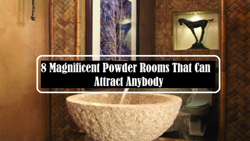 8 Magnificent Powder Rooms That Can Attract Anybody