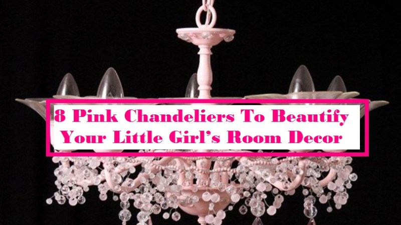 8 Pink Chandeliers To Beautify Your Little Girl's Room Decor