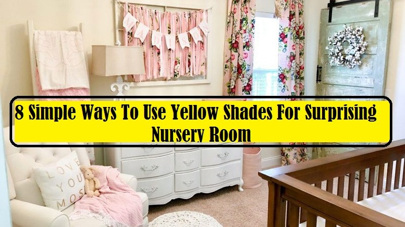 8 Simple Ways To Use Yellow Shades For Surprising Nursery Room