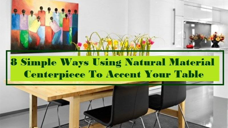 8 Simple Ways Using Natural Material Centerpiece To Accent Your Table