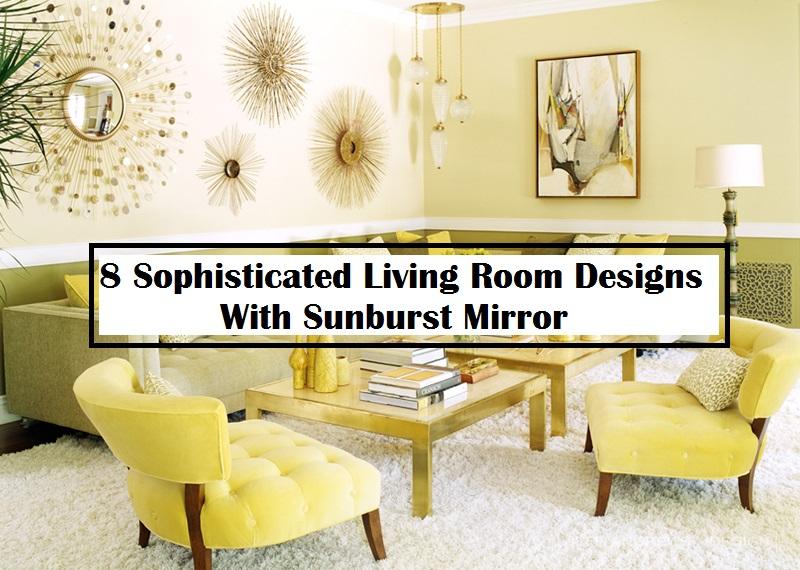 8 Sophisticated Living Room Designs With Sunburst Mirror