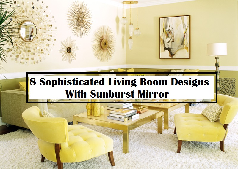 8 Sophisticated Living Room Designs With Sunburst Mirror